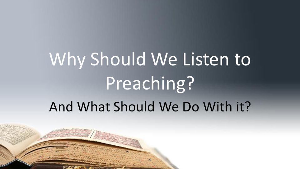 Why Should We Listen to Preaching.Why Do We Preach.