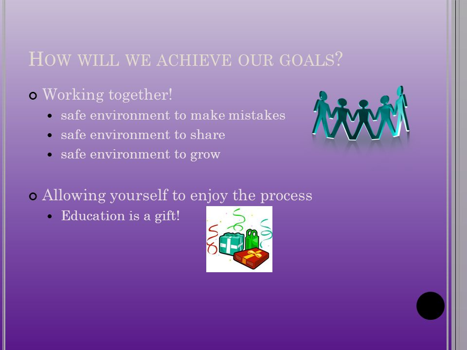 H OW WILL WE ACHIEVE OUR GOALS . Working together.