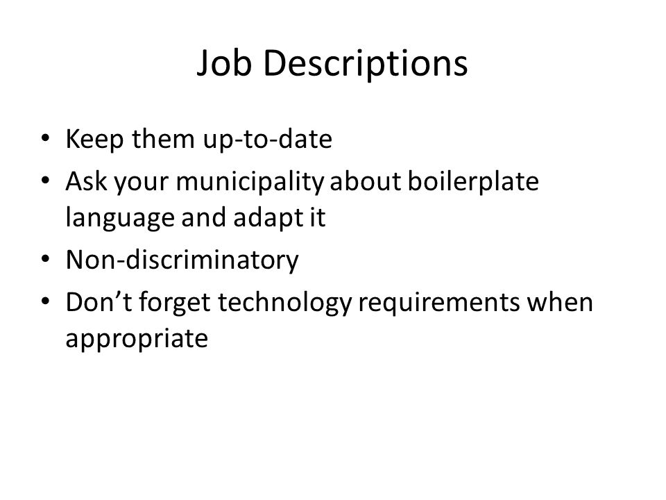 Job Descriptions Keep them up-to-date Ask your municipality about boilerplate language and adapt it Non-discriminatory Don't forget technology requirements when appropriate
