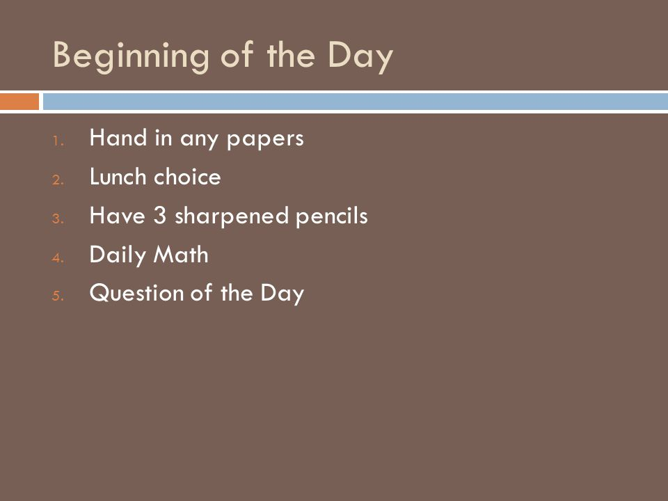 Beginning of the Day 1. Hand in any papers 2. Lunch choice 3.