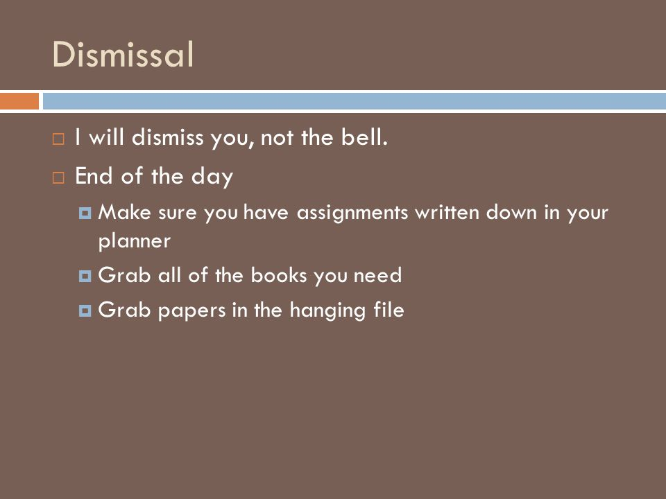 Dismissal  I will dismiss you, not the bell.