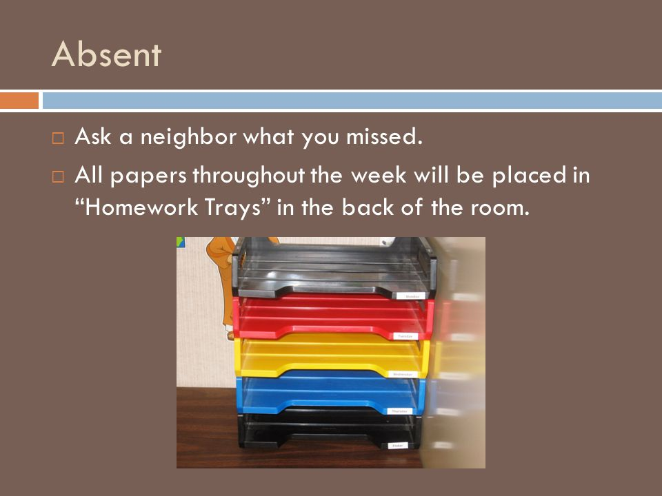Absent  Ask a neighbor what you missed.