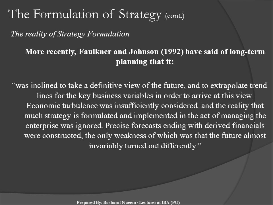 The Formulation of Strategy (cont.) The reality of Strategy Formulation More recently, Faulkner and Johnson (1992) have said of long-term planning tha