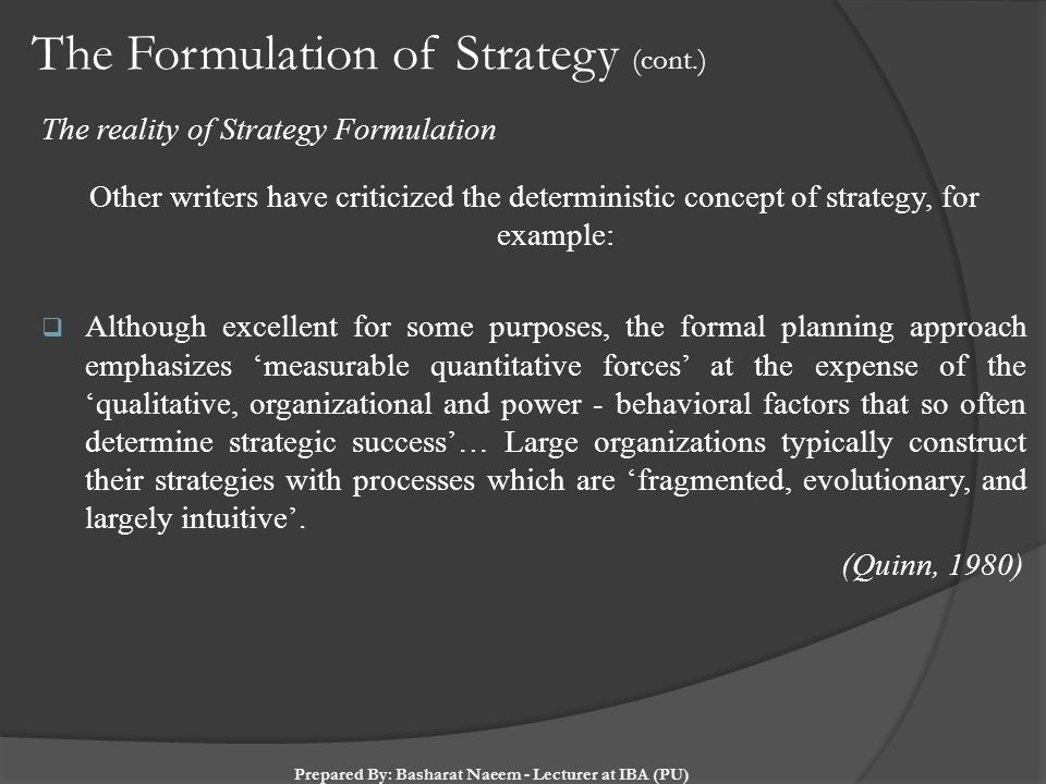 The Formulation of Strategy (cont.) The reality of Strategy Formulation Other writers have criticized the deterministic concept of strategy, for examp