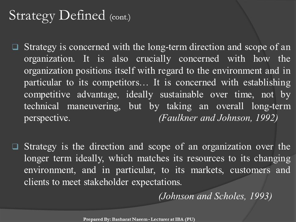 Strategy Defined (cont.)  Strategy is concerned with the long-term direction and scope of an organization. It is also crucially concerned with how th
