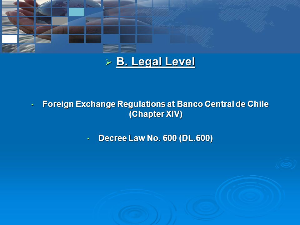  B. Legal Level Foreign Exchange Regulations at Banco Central de Chile (Chapter XIV) Foreign Exchange Regulations at Banco Central de Chile (Chapter