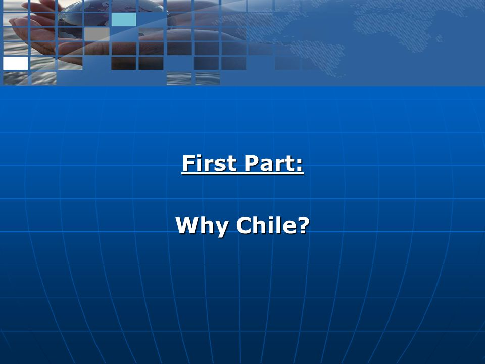 First Part: Why Chile?