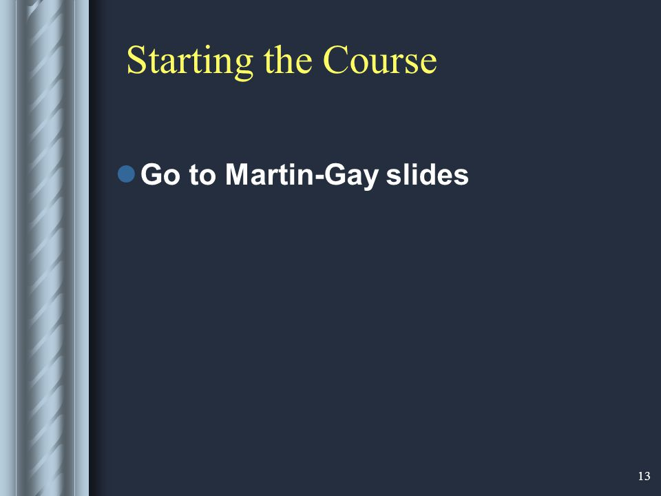 13 Starting the Course Go to Martin-Gay slides