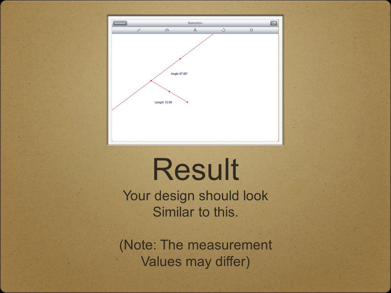 Your design should look Similar to this. (Note: The measurement Values may differ) Result
