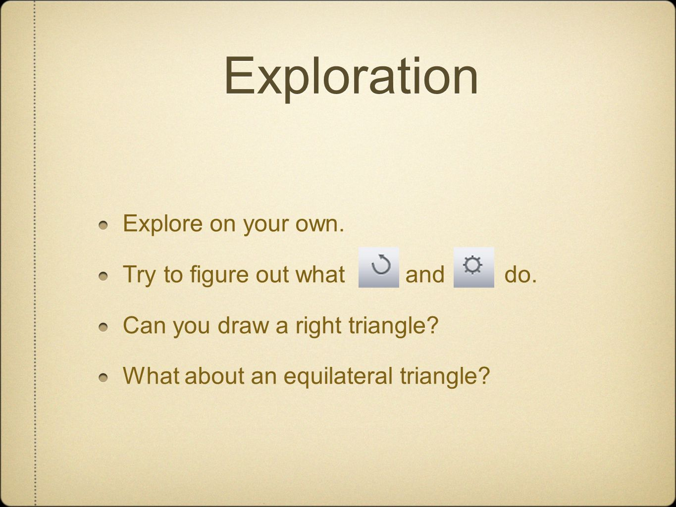 Exploration Explore on your own.Try to figure out what and do.