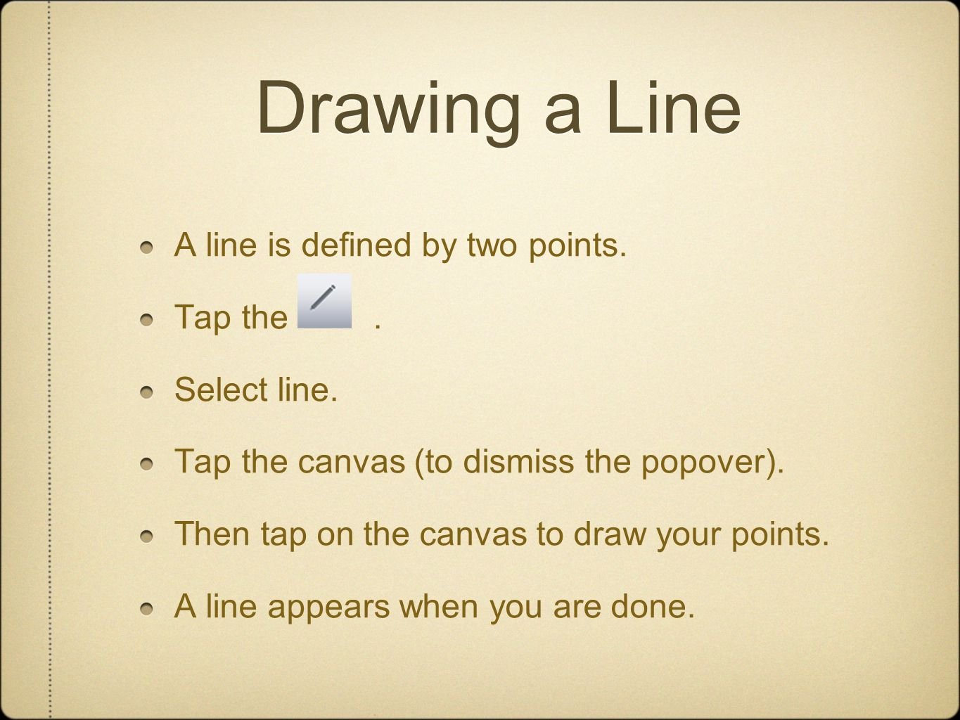 Drawing a Line A line is defined by two points.Tap the.