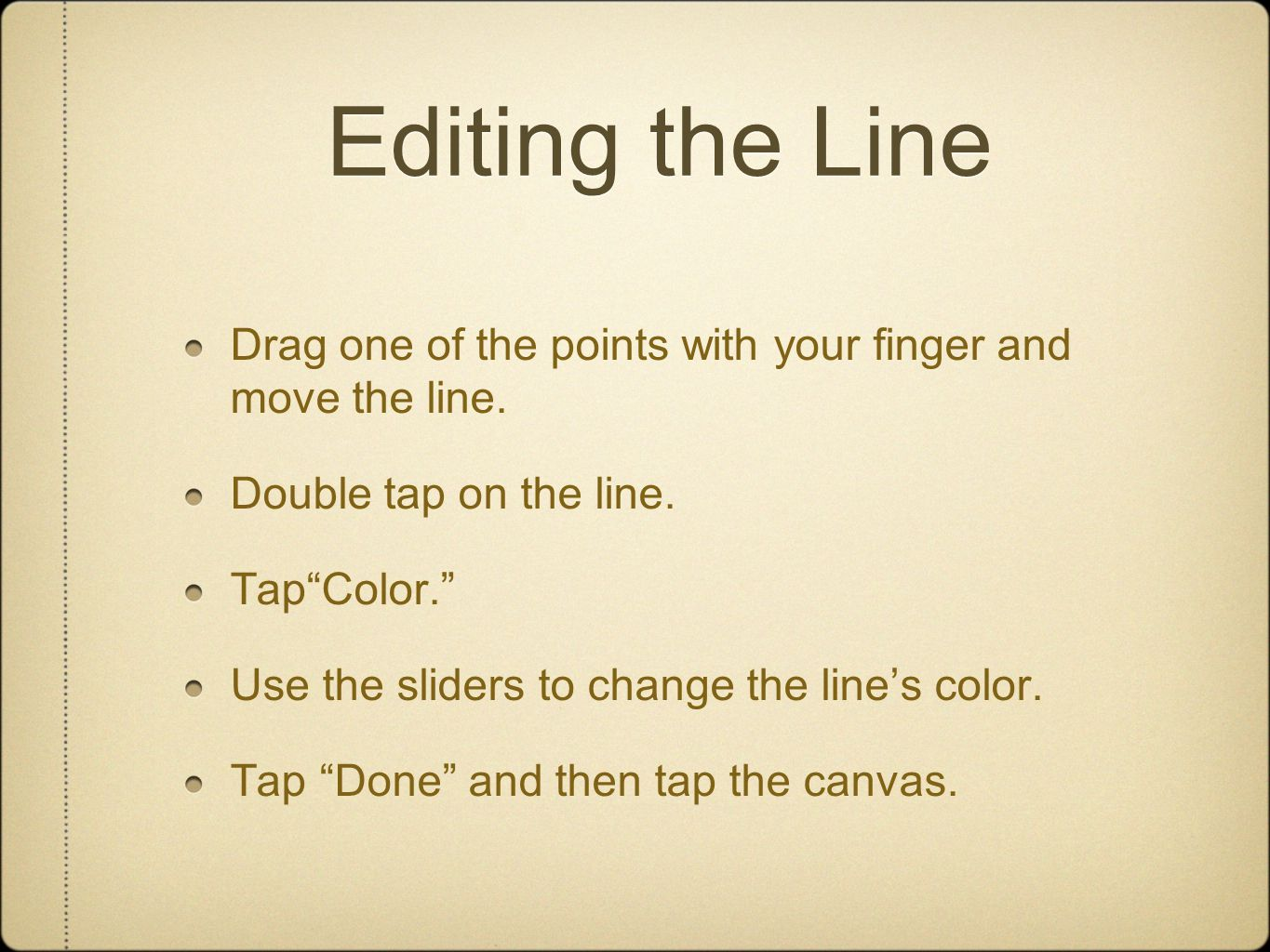 Editing the Line Drag one of the points with your finger and move the line.
