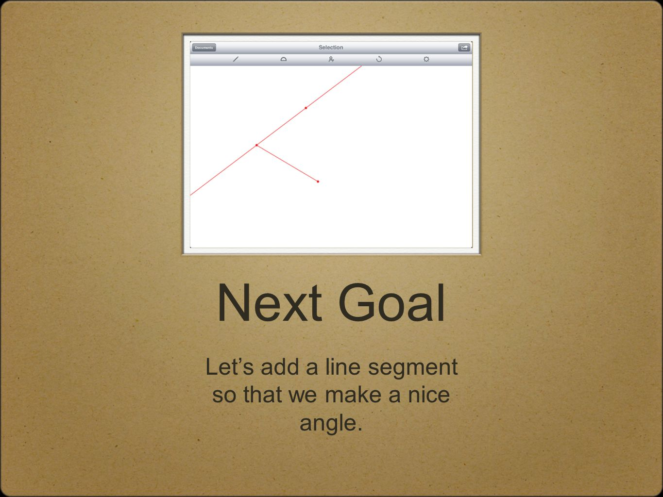 Next Goal Let's add a line segment so that we make a nice angle.