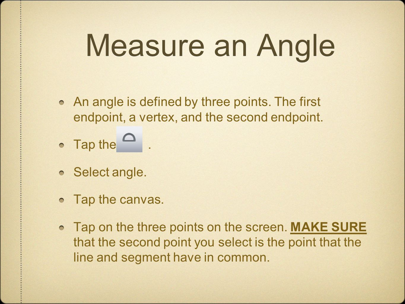 Measure an Angle An angle is defined by three points.