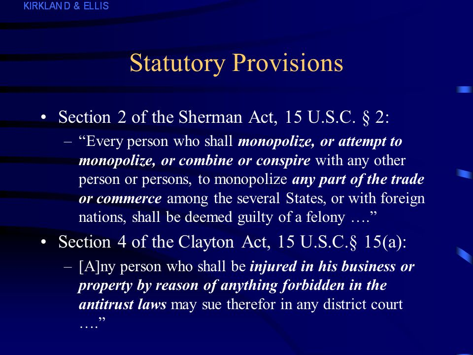 Motions to Dismiss Claims Under Section 2 of the Sherman Act Statutory provisions –Sherman § 2, Clayton § 4 Supreme Court precedents –Monopolization, attempted monopolization, relevant market, antitrust injury, pleading requirements Recent district court cases –18 decisions in the last 12 months 10 motions granted 6 motions denied 2 denied in part, granted in part