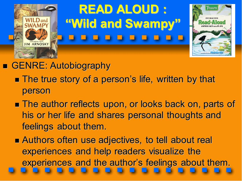 """READ ALOUD : """"Wild and Swampy"""" READ ALOUD : """"Wild and Swampy"""" GENRE: Autobiography GENRE: Autobiography The true story of a person's life, written by"""