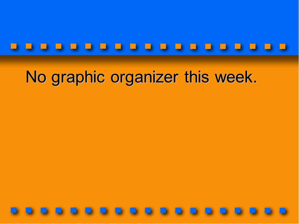 No graphic organizer this week.