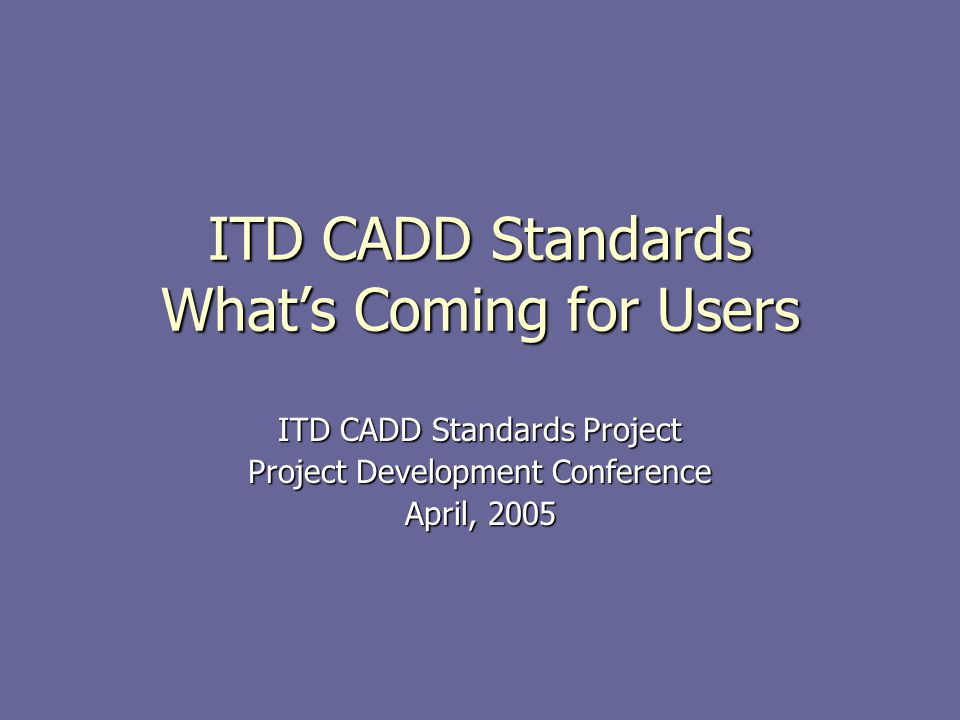 Status Report The Standards project is an on-going effort The Standards project is an on-going effort ITD will update to Version 8 products in 2005 ITD will update to Version 8 products in 2005 New versions of MicroStation and InRoads New versions of MicroStation and InRoads InRoads Survey will replace FieldWorks InRoads Survey will replace FieldWorks Status as of April 1 Status as of April 1 English line style library partially completed English line style library partially completed 5 New English cell libraries completed 5 New English cell libraries completed InRoads Standards 75% Defined InRoads Standards 75% Defined