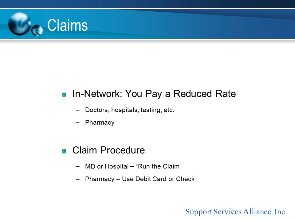"Claims In-Network: You Pay a Reduced Rate –Doctors, hospitals, testing, etc. –Pharmacy Claim Procedure –MD or Hospital – ""Run the Claim"" –Pharmacy – U"