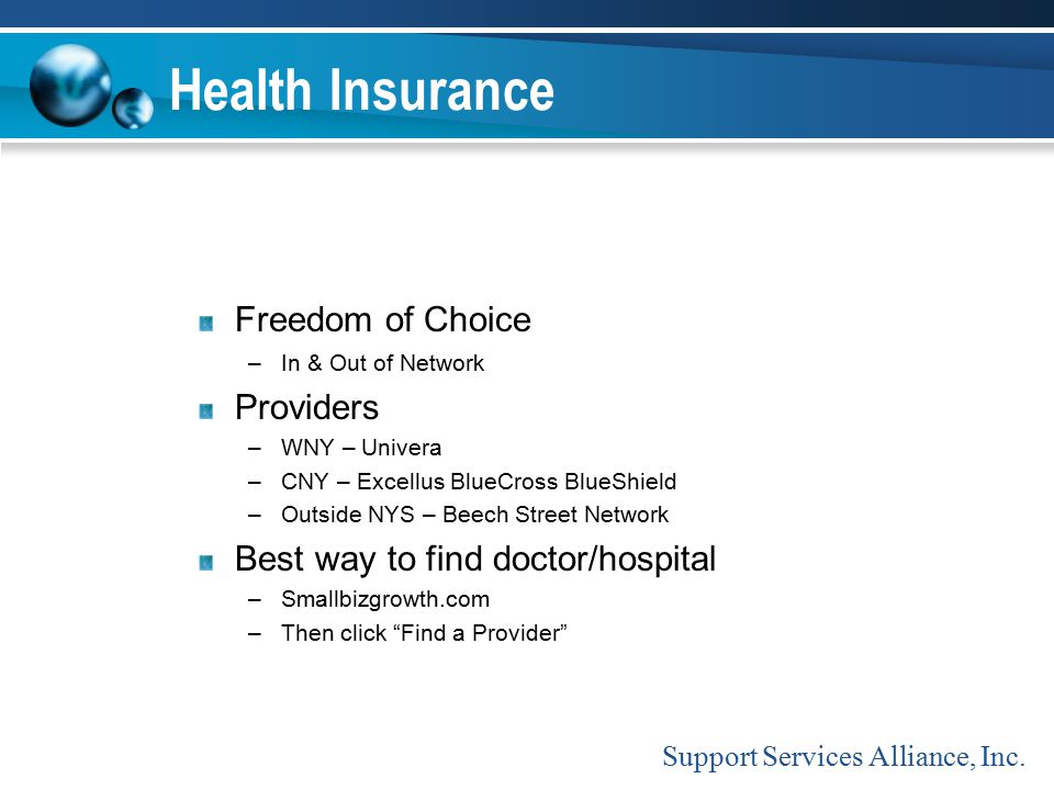 Health Insurance Freedom of Choice –In & Out of Network Providers –WNY – Univera –CNY – Excellus BlueCross BlueShield –Outside NYS – Beech Street Netw