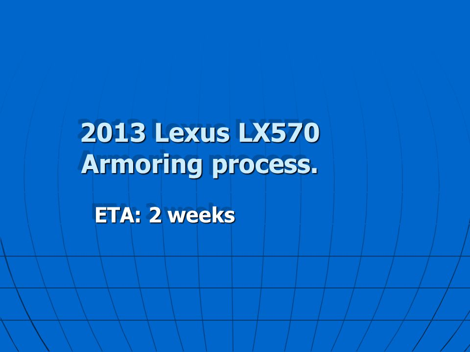 2013 Lexus LX570 Armoring process. ETA: 2 weeks This presentation will probably involve audience discussion, which will create action items. Use Power