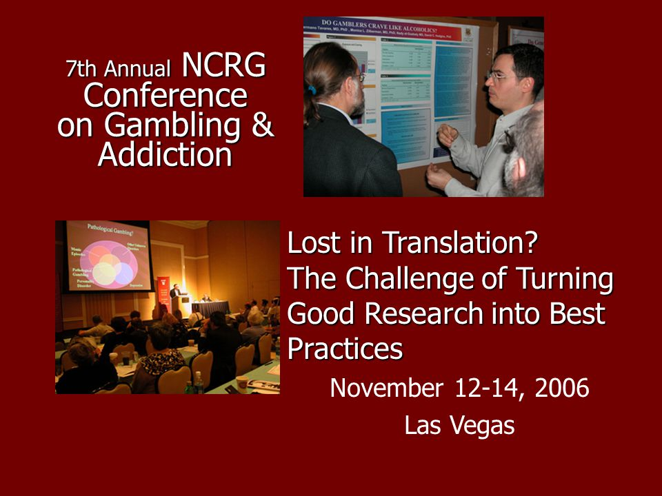 7th Annual NCRG Conference on Gambling & Addiction Lost in Translation.