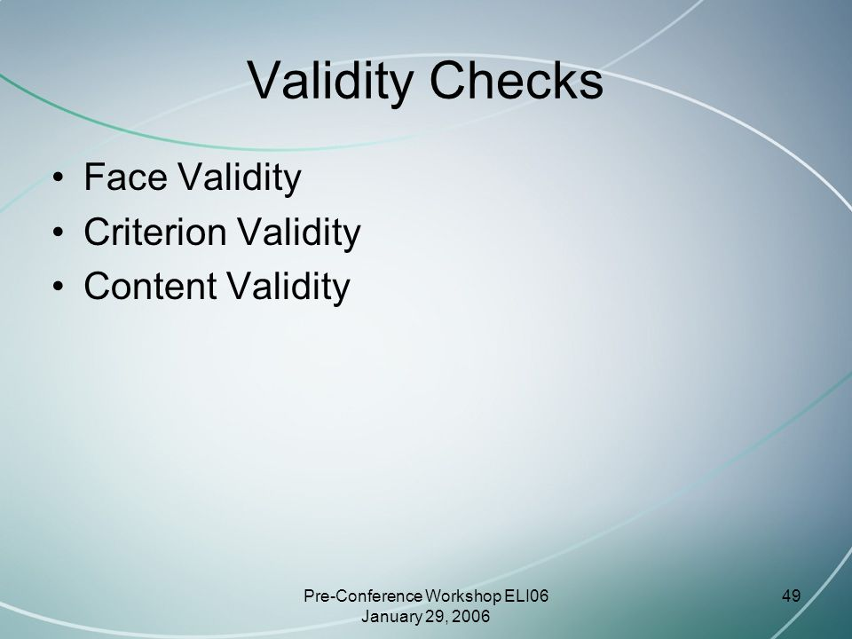 Pre-Conference Workshop ELI06 January 29, 2006 49 Validity Checks Face Validity Criterion Validity Content Validity