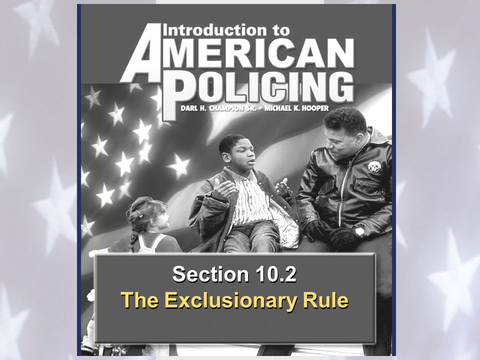 Section 10.2 The Exclusionary Rule Section 10.2 The Exclusionary Rule