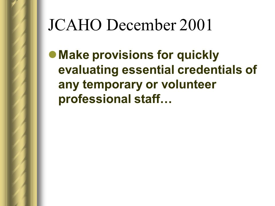 JCAHO December 2001 Make provisions for quickly evaluating essential credentials of any temporary or volunteer professional staff…