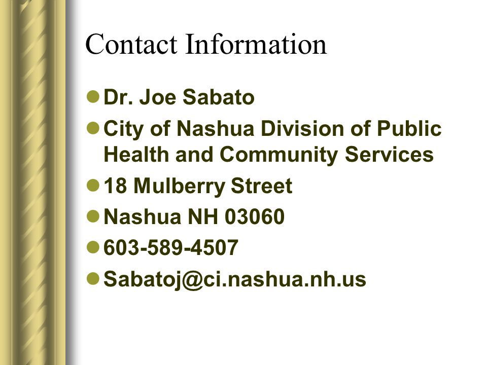 Contact Information Dr. Joe Sabato City of Nashua Division of Public Health and Community Services 18 Mulberry Street Nashua NH 03060 603-589-4507 Sab
