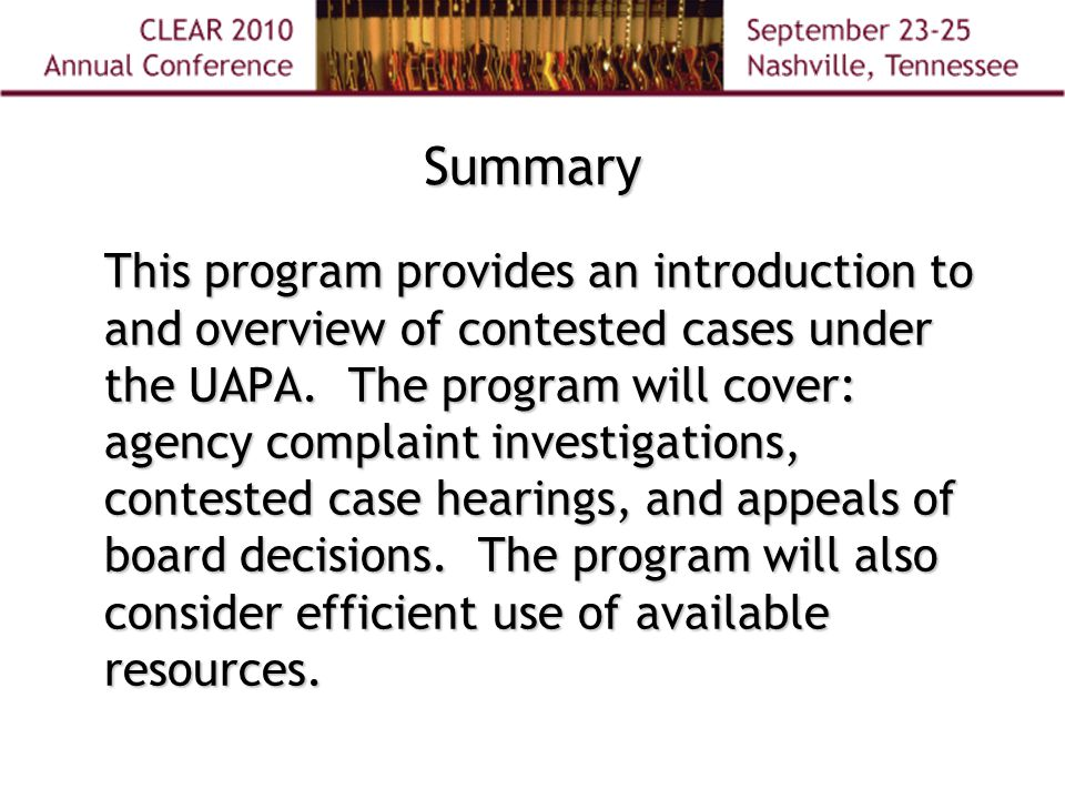 Summary This program provides an introduction to and overview of contested cases under the UAPA.