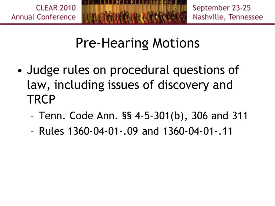 Pre-Hearing Motions Judge rules on procedural questions of law, including issues of discovery and TRCP –Tenn.