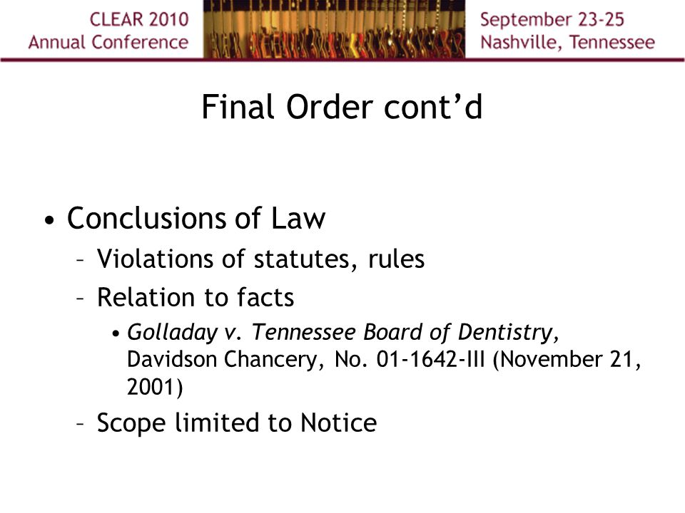 Final Order cont'd Conclusions of Law –Violations of statutes, rules –Relation to facts Golladay v.