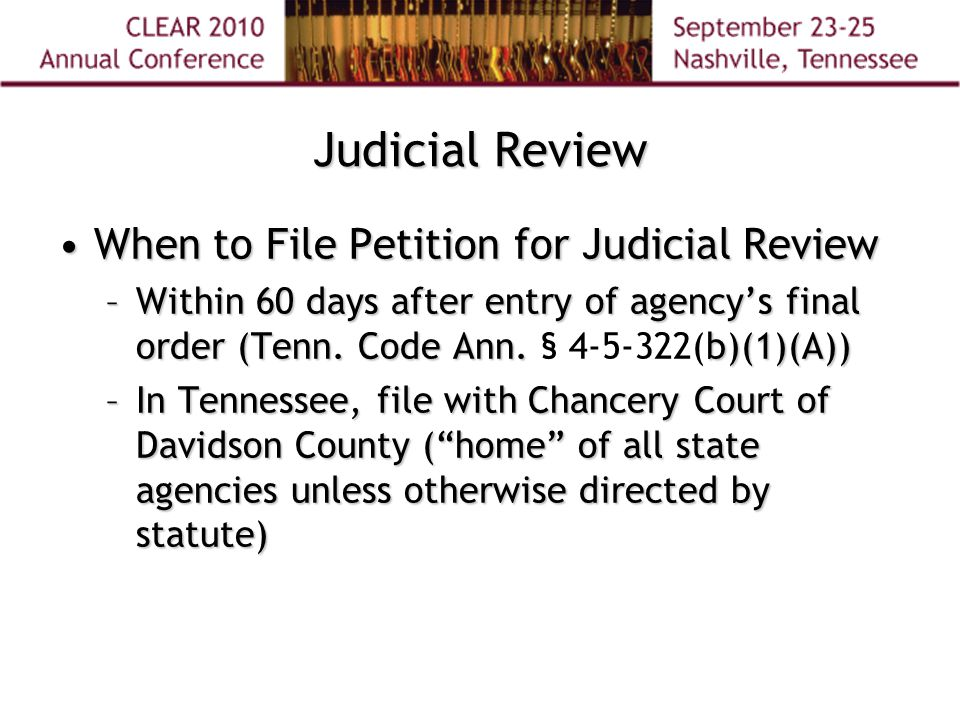 Judicial Review When to File Petition for Judicial ReviewWhen to File Petition for Judicial Review –Within 60 days after entry of agency's final order (Tenn.