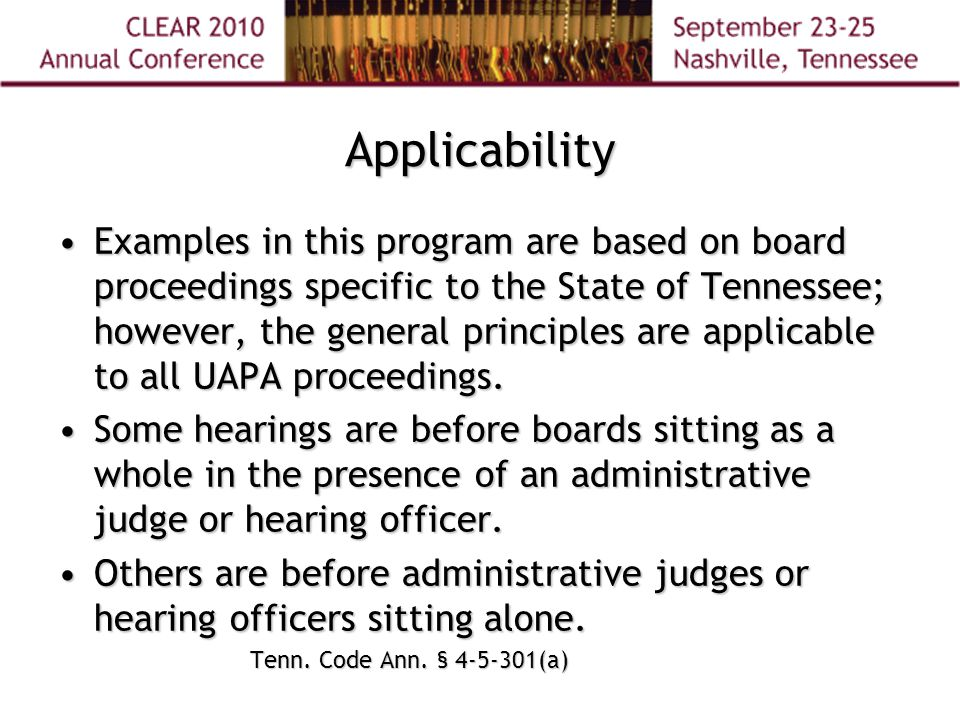 Applicability Examples in this program are based on board proceedings specific to the State of Tennessee; however, the general principles are applicable to all UAPA proceedings.Examples in this program are based on board proceedings specific to the State of Tennessee; however, the general principles are applicable to all UAPA proceedings.
