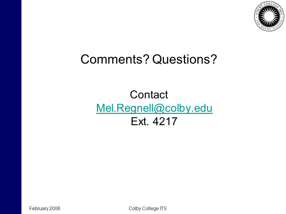 February 2006Colby College ITS Comments. Questions.