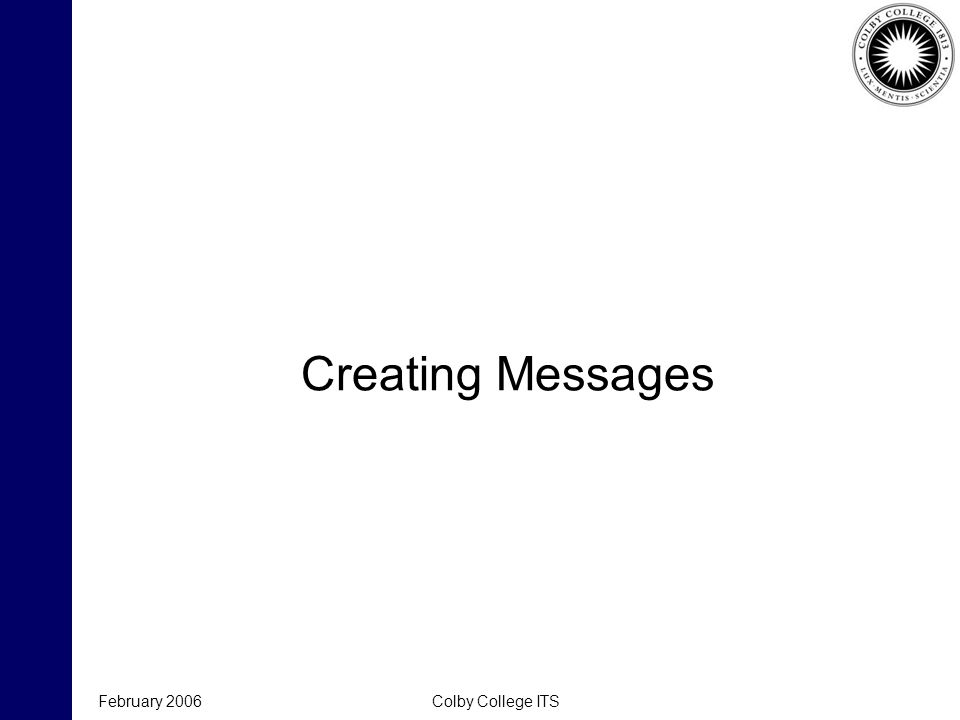 February 2006Colby College ITS Creating Messages