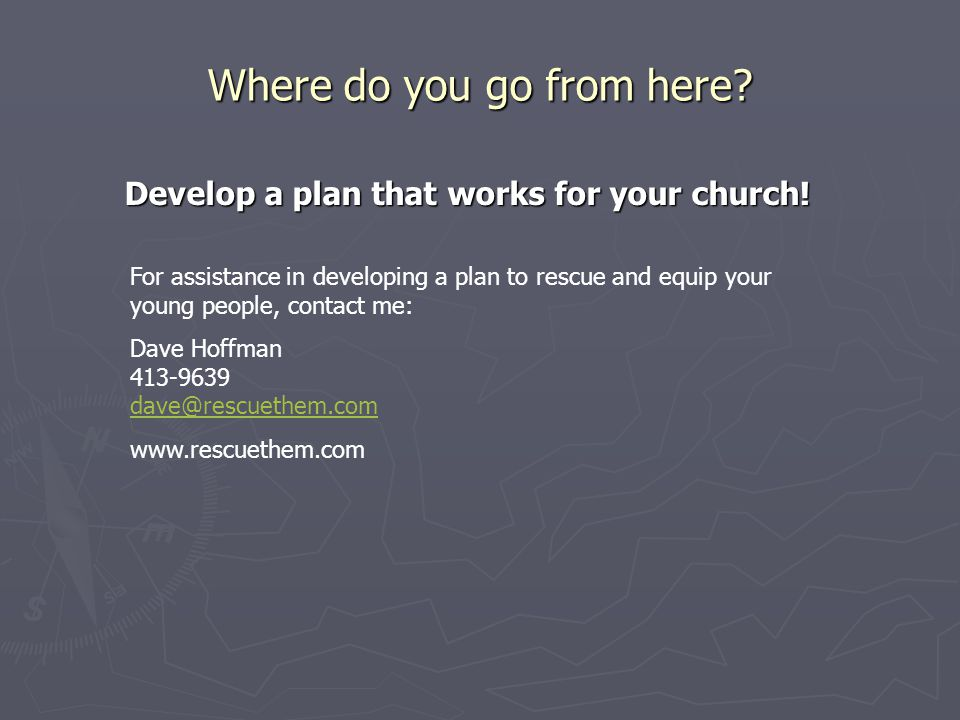 Where do you go from here. Develop a plan that works for your church.