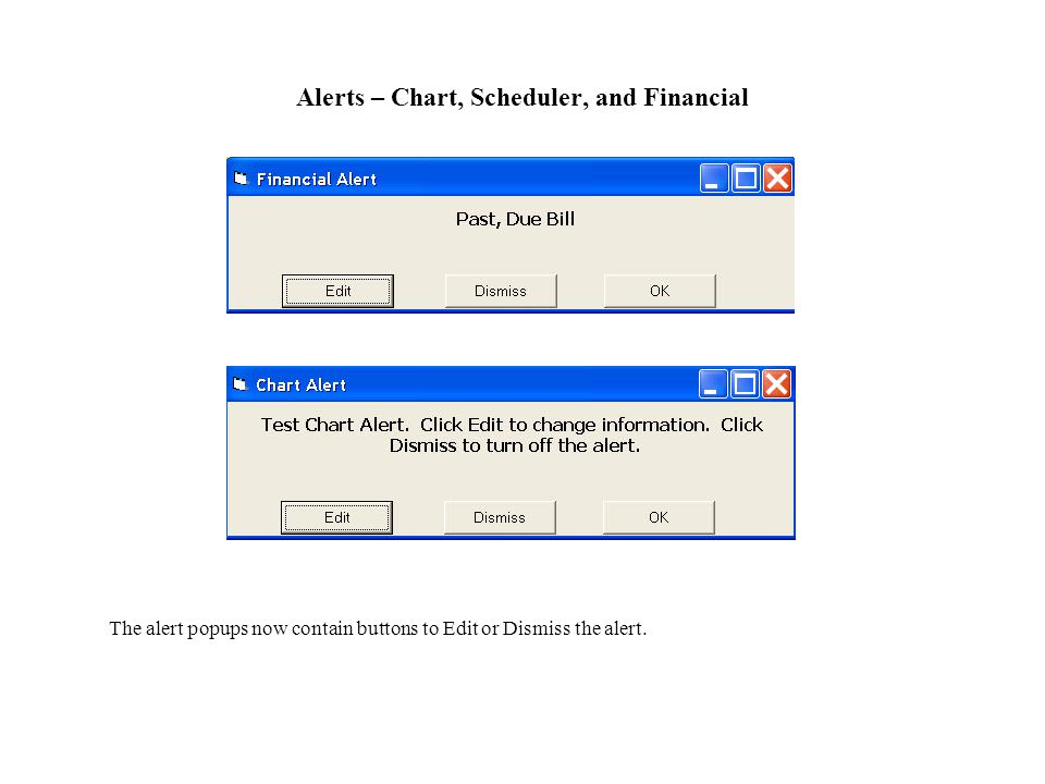 Alerts – Chart, Scheduler, and Financial The alert popups now contain buttons to Edit or Dismiss the alert.