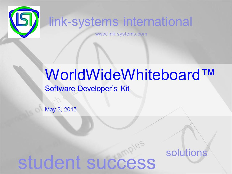 solutions link-systems international www.link-systems.com student success WorldWideWhiteboard™ Software Developer's Kit May 3, 2015