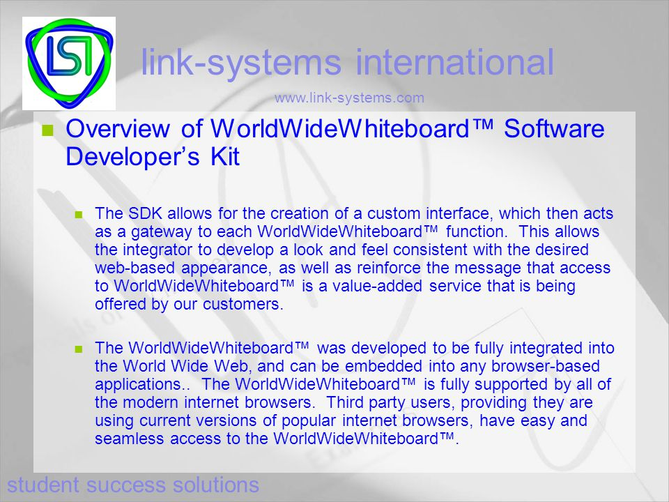student success solutions link-systems international www.link-systems.com Overview of WorldWideWhiteboard™ Software Developer's Kit The SDK allows for the creation of a custom interface, which then acts as a gateway to each WorldWideWhiteboard™ function.