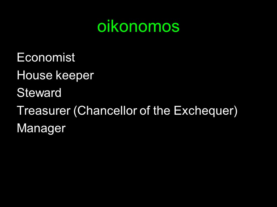oikonomos Economist House keeper Steward Treasurer (Chancellor of the Exchequer) Manager