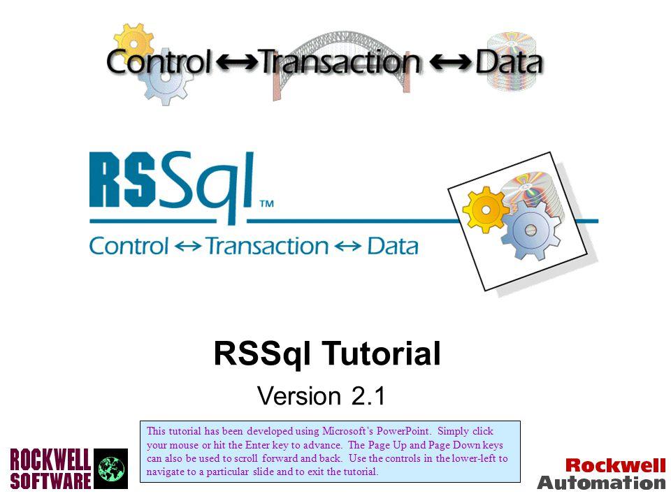 RSSql Overview PLC DDE or OPC Server RSView/MMI Industrial Control System Enterprise Database(s) Enterprise System SQL Server Oracle etc.