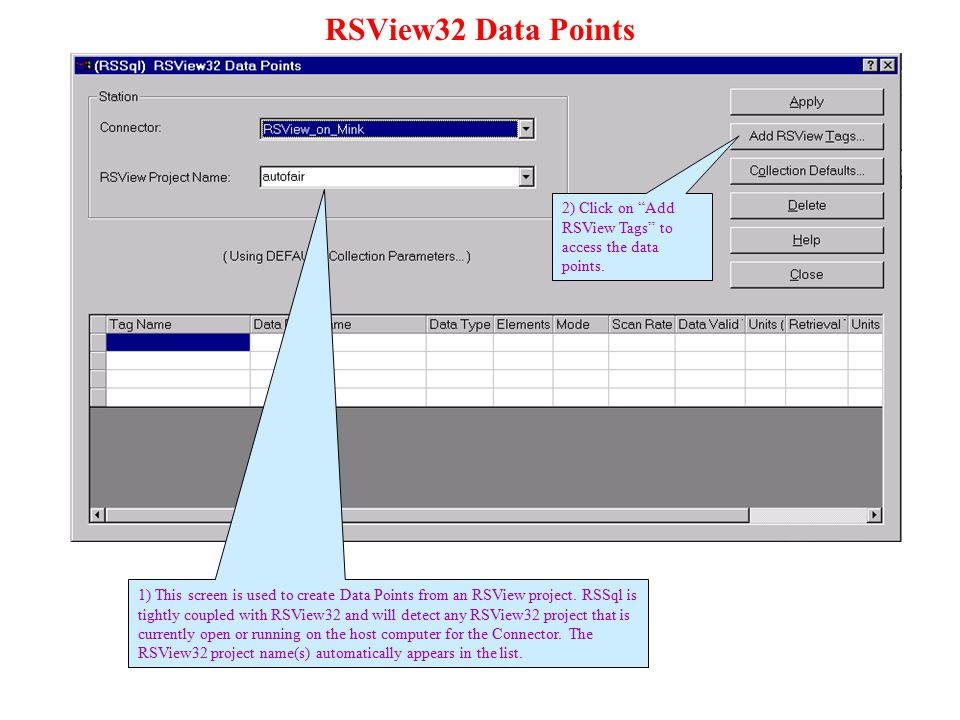 RSView32 Data Points 1) This screen is used to create Data Points from an RSView project. RSSql is tightly coupled with RSView32 and will detect any R
