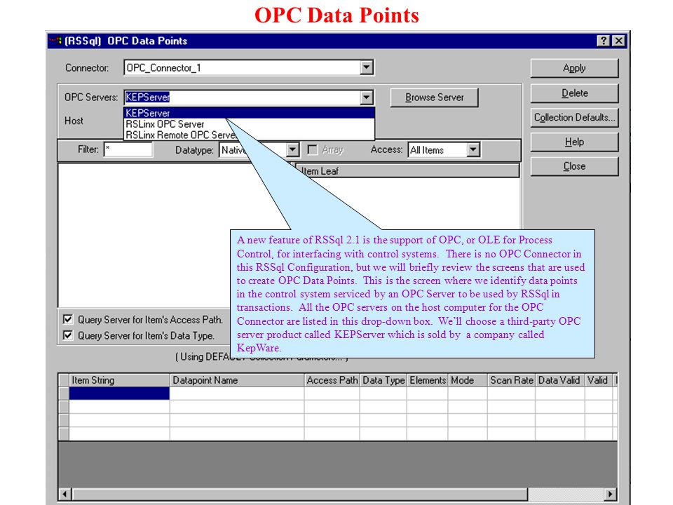 OPC Data Points A new feature of RSSql 2.1 is the support of OPC, or OLE for Process Control, for interfacing with control systems. There is no OPC Co