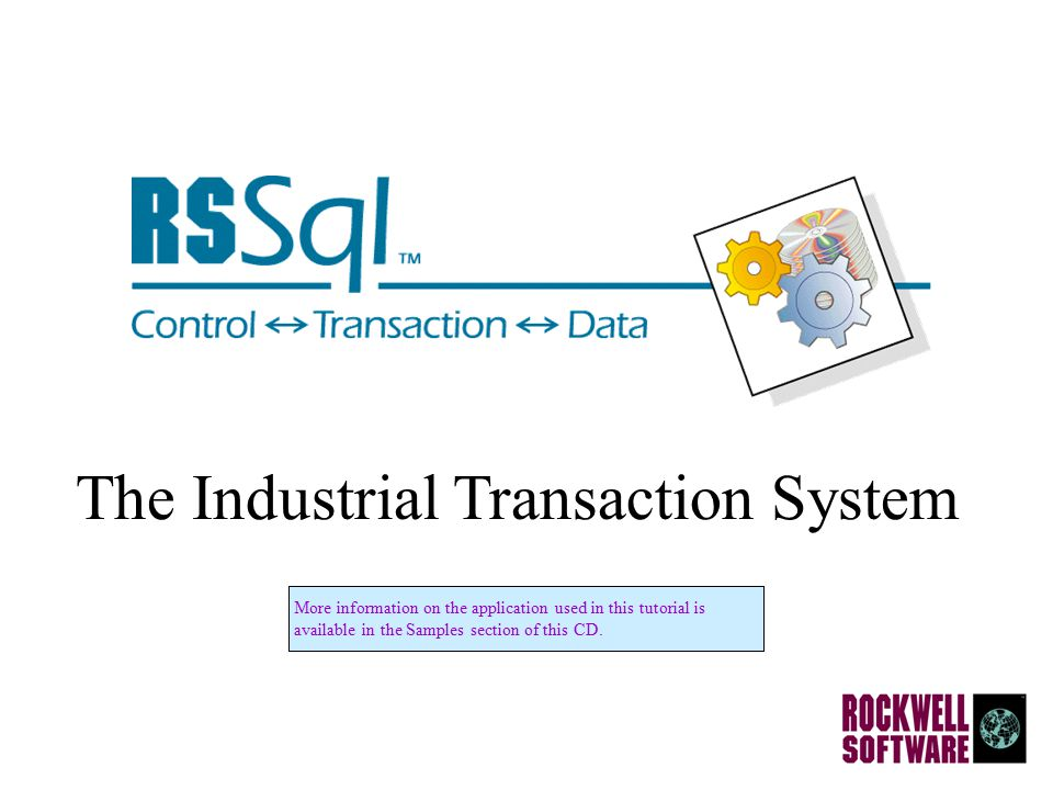 The Industrial Transaction System More information on the application used in this tutorial isavailable in the Samples section of this CD.