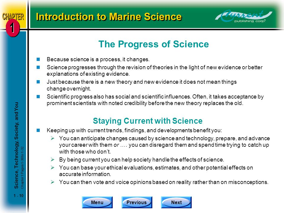 MenuPreviousNext 1 - 10 The Progress of Science nBecause science is a process, it changes. nScience progresses through the revision of theories in the