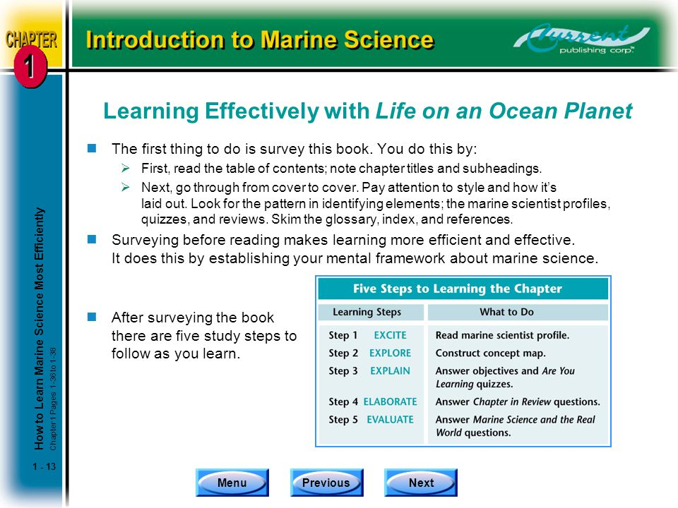 MenuPreviousNext 1 - 13 Learning Effectively with Life on an Ocean Planet nThe first thing to do is survey this book. You do this by:  First, read th