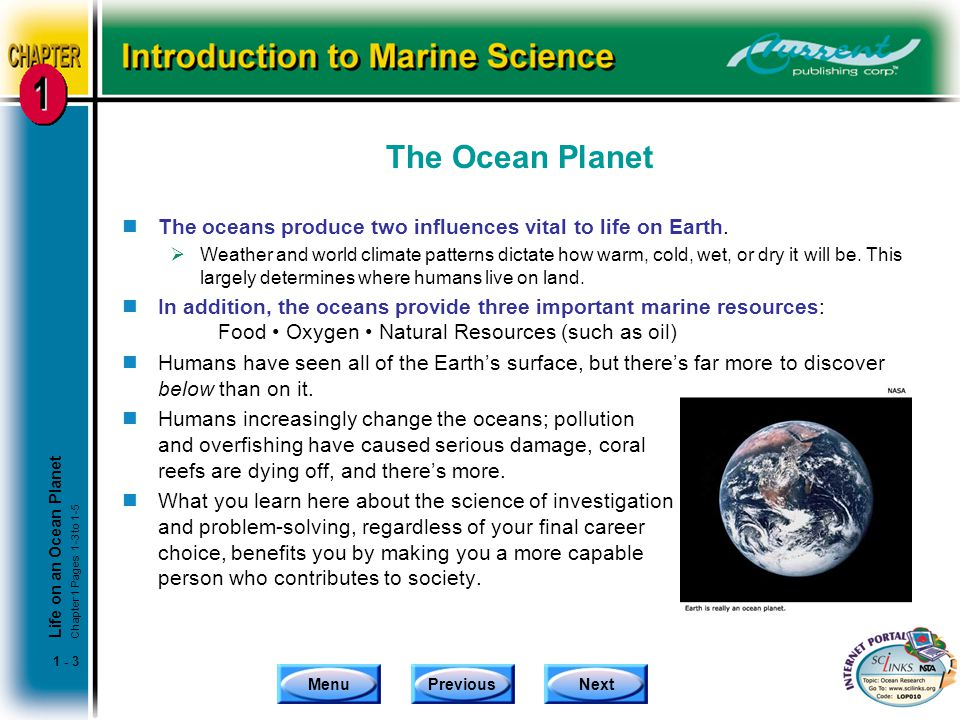 MenuPreviousNext 1 - 3 The Ocean Planet nThe oceans produce two influences vital to life on Earth.  Weather and world climate patterns dictate how wa