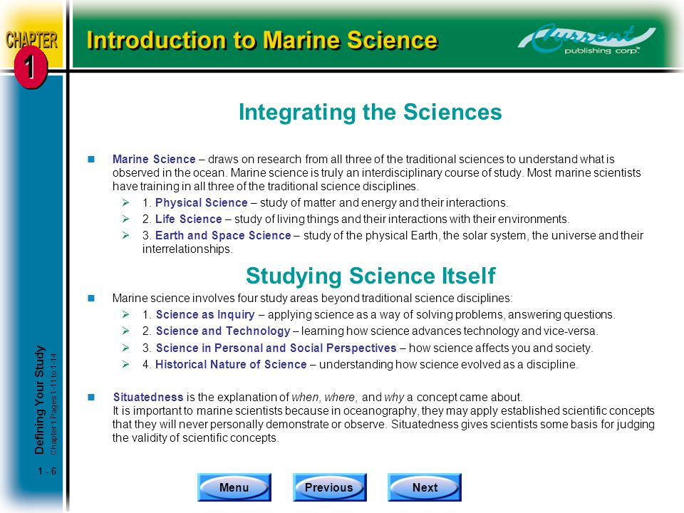 MenuPreviousNext 1 - 6 Integrating the Sciences nMarine Science – draws on research from all three of the traditional sciences to understand what is o